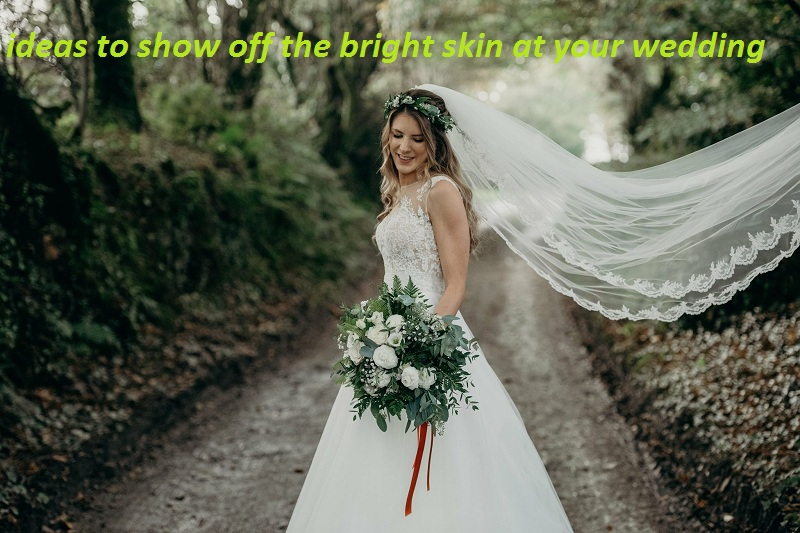 9 Astonished ideas to show off the bright skin at your wedding